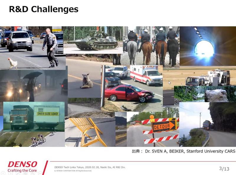 自動運転技術の課題は、道路に家畜が逃げて走り回っていたり、戦車が走っていたり、騎兵隊がいたり、事故車が止まっていたり、ゴミが落ちていたり、工事していたりなどなど、通常とは異なるイレギュラー事案への対応