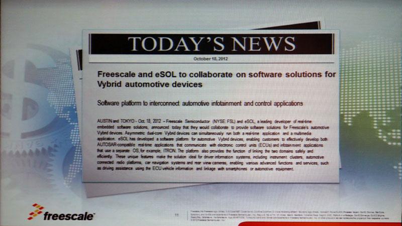 Photo07:イーソル(eSOL)は純然たる日本の会社。これはフリースケールのVybridというマイコンに向けたソフトウェアをイーソルが提供するという話で、このプラットフォームを全世界的に展開することで、フリースケールは発表されたてのVybridのソフトウェア環境を充実させられるし、イーソルにとっても自社製品の世界展開が可能になるという相乗効果が得られる